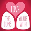 Love the Gums You're With
